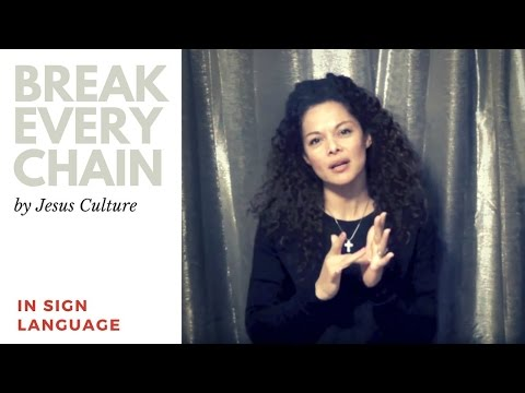 Break Every Chain by Jesus Culture in Sign Language