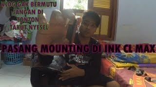 68#Pasang Mounting Di INK CL MAX