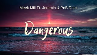 Meek Mill - Dangerous (ft. Jeremih & PnB Rock) Lyrics