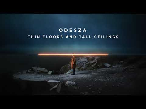 ODESZA  Thin Floors And Tall Ceilings