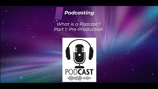 What is a Podcast? Part 1: Pre-production