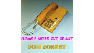 PLEASE HOLD MY HEART - Robert - Das Netzwerk