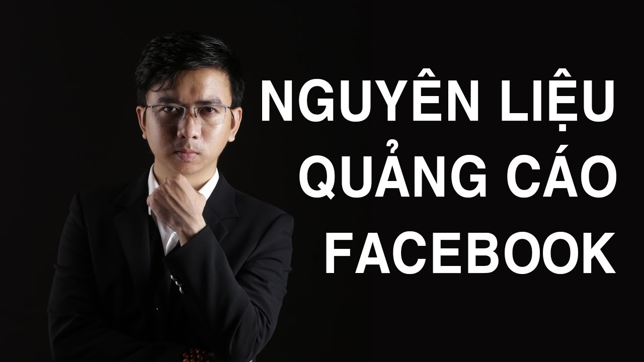 Học Quảng Cáo Facebook 2020 : Nguyên liệu Facebook Ads | Bài 9