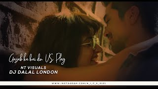 Gazab ka hai din vs Play | Dj Dalal London | NT Visuals