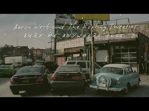 """Aaron West and The Roaring Twenties- """"Bury Me Anywhere Else"""""""