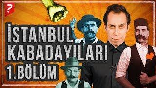 Eski İstanbul'un Baş Belaları: Kabadayılar! (1.Bölüm)