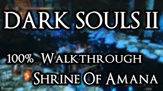 Dark Souls 2 100% Walkthrough #20 Shrine Of Amana (All Items & Secrets)