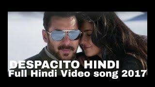 DESPACITO HINDI VERSION +SALMAN KHAN Full Hindi Video song 2017