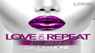 Скачать Dave Ramone Ft Minelli Love On Repeat Filatov Karas Extended Mix VJ Adrriano Video ReEdit