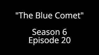 """The Blue Comet""  Season 6 Episode 20"