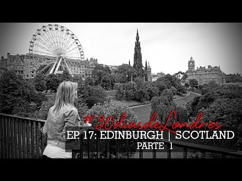 #30diasdeLondres - Ep 17: Edinburgh | Scotland - parte 1.