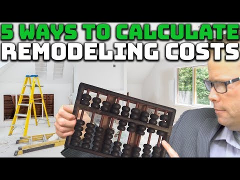 5 Ways to Calculate Remodeling Costs!
