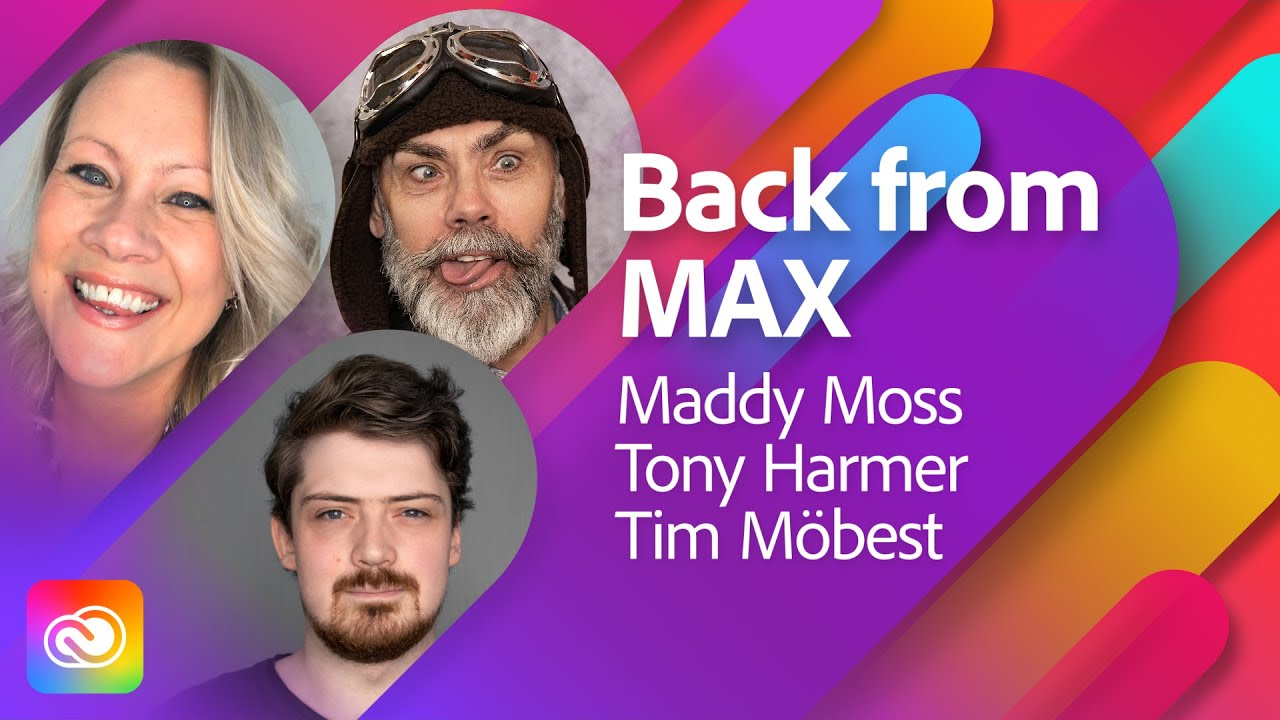 Back from MAX Q&A with Maddy, Tony and Tim | Adobe Live