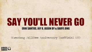 [KwentongJollibee2019: OST] Say You'll Never Go - Erik Santos, Jay R, Jason Dy & Daryl Ong (Lyrics)