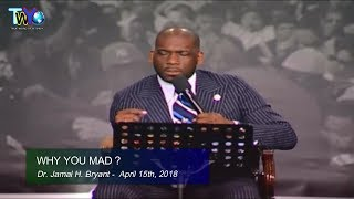 Dr. Jamal H. Bryant, Why You Mad - April 15th 2018