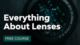 What Every Photographer Should Know About Lenses