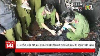 Lâm Đồng - Điều tra vụ cháy nhà riêng làm 5 người thiệt mạng | Tin nóng | Nhật ký 141