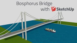SketchUp - Modelling Bosphorus Bridge