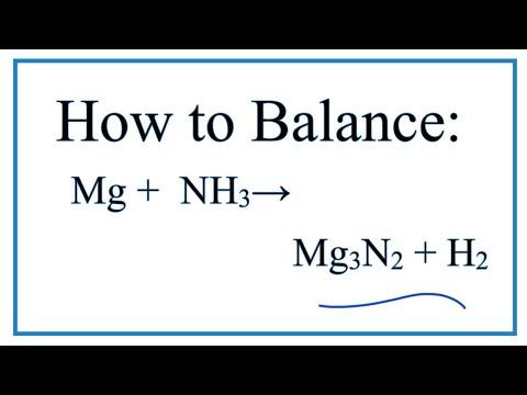 How To Balance Mg + NH3 = Mg3N2 + H2  (at 900 C)
