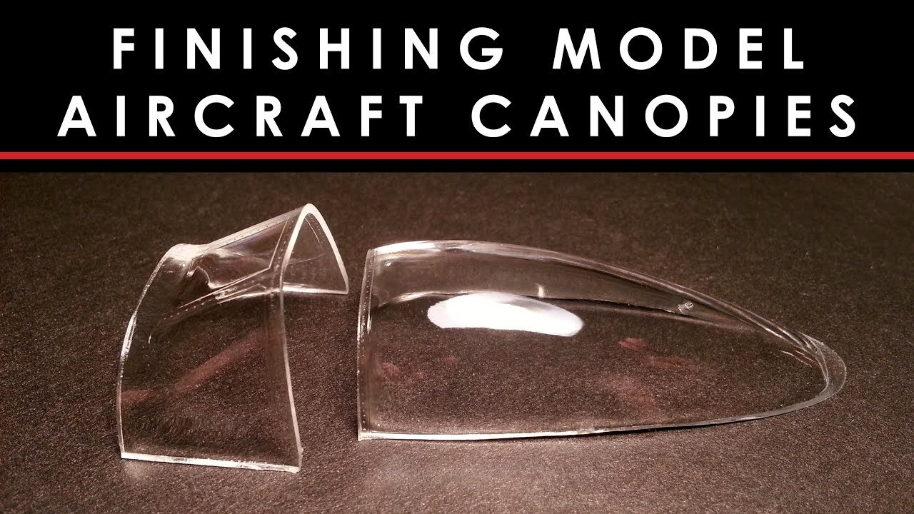 Finishing Crystal Clear Canopies On Scale Model Aircraft