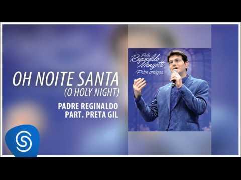 Padre Reginaldo Manzotti e Preta Gil - Oh! Noite Santa (Entre Amigos) [Áudio Oficial]