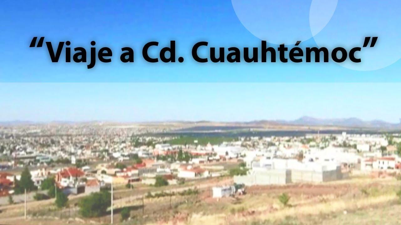 Viaje A Ciudad Cuauhtemoc Chihuahua Youtube
