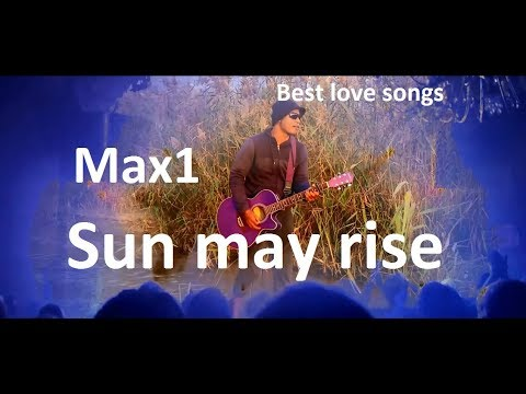 Max1 Hero - Sun may rise - Top 10 Best Songs by Max1