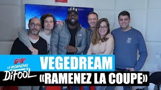 "Vegedream ""Ramenez la coupe à la maison"" #MorningDeDifool"