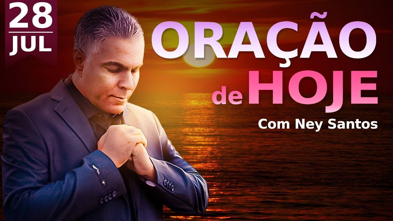 ORAÇÃO DE HOJE 28 DE JULHO DE 2021 | Ney Santos