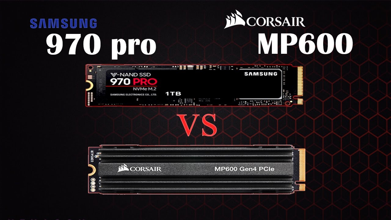 Samsung 970 Pro vs Corsair MP600