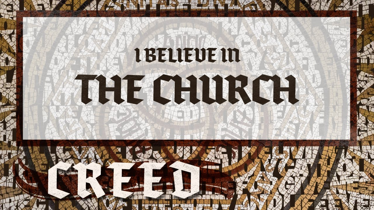 The Apostle's Creed   I Believe in the Church
