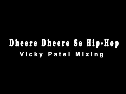 Dheere Dheere Se HipHop - Vicky Patel Mixing