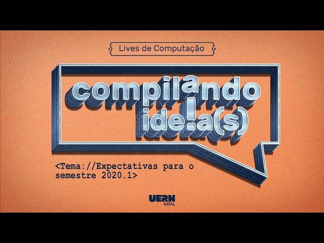 Compilando Ideias: Expectativas para o Semestre 2020.1
