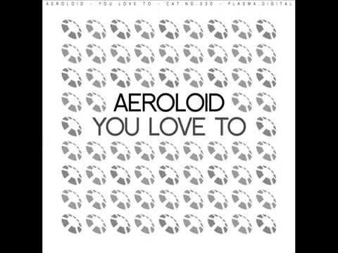 Aeroloid - You Love To [Electro House | plasma.digital]