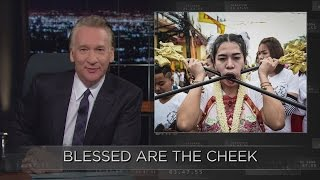 Web Exclusive New Rule: Blessed are the Cheek | Real Time with Bill Maher (HBO)
