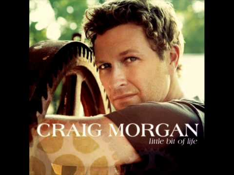 Craig Morgan- Little Bit Of Life