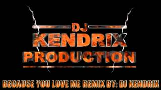 BECAUSE YOU LOVED ME BY: CELINE DION ( REMIX BY: DJKENDRIX ORIGINAL BEAT )