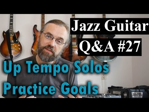 Jazz Guitar Q&A #27 - Up tempo solos - Practice goals - Jazz and other genres