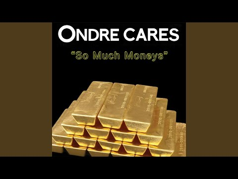 ondre cares so much moneys
