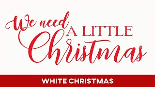 We Need a Little Christmas: White Christmas, December 6, 2020