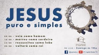 CULTO ONLINE - 30/08/2020 - JESUS PURO E SIMPLES