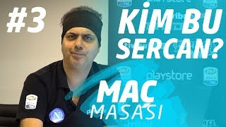 Ali Ece ile Maç Masası - 3. Bölüm I Kim bu Sercan?