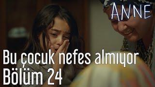 Anne 24. Bölüm - Bu Çocuk Nefes Almıyor