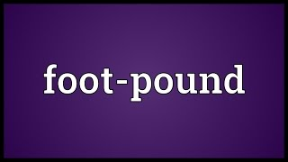 Foot-pound Meaning