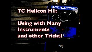 TC Helicon H1: Using with Many Instruments and other Tricks!
