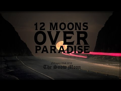 12 Moons Over Paradise: Episode #2 The Snow Moon 2016