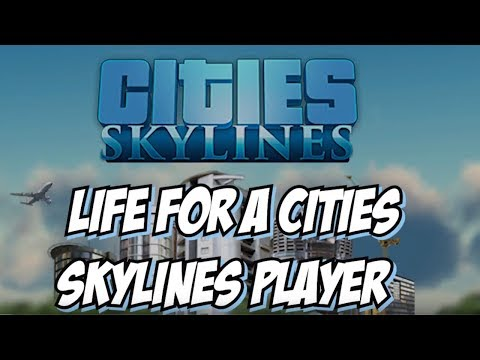 Life For A Cities Skylines Player - Pre and Post Green Cities Updates