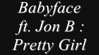 Babyface ft  Jon B   Pretty Girl