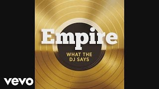 Empire Cast ft. Jussie Smollett and Yazz - What The DJ Says