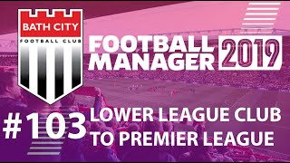 Football Manager 2019 | LLC to win Premier League | Bath FC | Triple Header - EP103